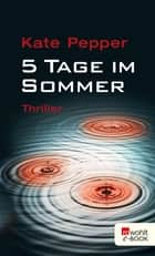 5 Tage im Sommer ebook by Kate Pepper, Teja Schwaner