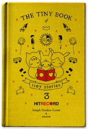 The Tiny Book of Tiny Stories: Volume 3 ebook by Joseph Gordon-Levitt