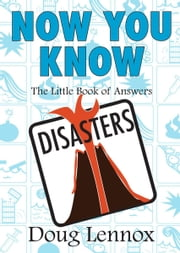 Now You Know Disasters - The Little Book of Answers ebook by Doug Lennox
