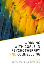 Working with Goals in Psychotherapy and Counselling ebook by Duncan Law, Mick Cooper