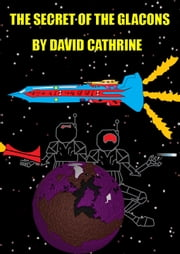 The Secret of the Glacons: The Sequel to Glaconnia ebook by David Cathrine