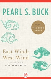 East Wind: West Wind: The Saga of a Chinese Family - The Saga of a Chinese Family ebook by Pearl S. Buck