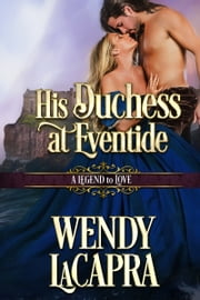His Duchess at Eventide - A Legend to Love ebook by Wendy LaCapra