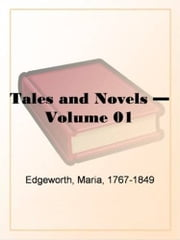 Tales And Novels, Volume 1 ebook by Maria Edgeworth
