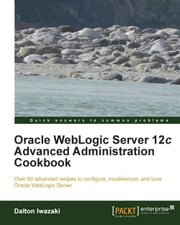 Oracle WebLogic Server 12c Advanced Administration Cookbook ebook by Dalton Iwazaki