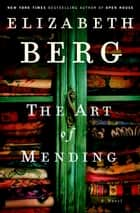 The Art of Mending ebook by Elizabeth Berg