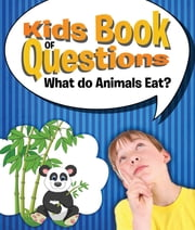Kids Book of Questions: What do Animals Eat? - Trivia for Kids of All Ages - Animal Encyclopedia ebook by Speedy Publishing LLC
