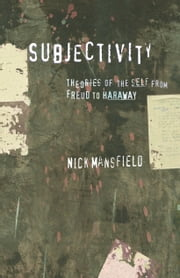 Subjectivity: Theories Of The Self From Freud To Haraway - Theories of the self from Freud to Haraway ebook by Nick Mansfield