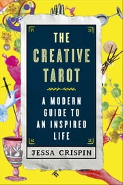 The Creative Tarot - A Modern Guide to an Inspired Life ebook by Jessa Crispin