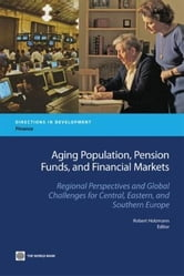 Aging Population, Pension Funds, and Financial Markets: Regional Perspectives and Global Challenges for Central, Eastern and Southern Europe ebook by Robert Holzmann, Holzmann