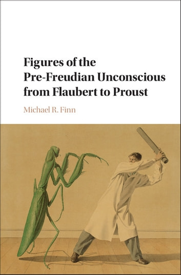 Figures of the pre freudian unconscious from flaubert to proust figures of the pre freudian unconscious from flaubert to proust ebook by michael r fandeluxe Image collections