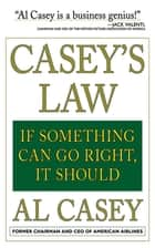 Casey's Law - If Something Can Go Right, It Should ebook by Al Casey