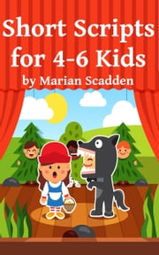 Short Scripts for 4-6 Kids ebook by Marian Scadden