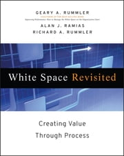 White Space Revisited - Creating Value through Process ebook by Geary A. Rummler,Alan Ramias,Richard A. Rummler