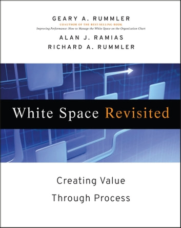 White Space Revisited - Creating Value through Process ebook by Geary A. Rummler,Richard A. Rummler,Alan J. Ramias