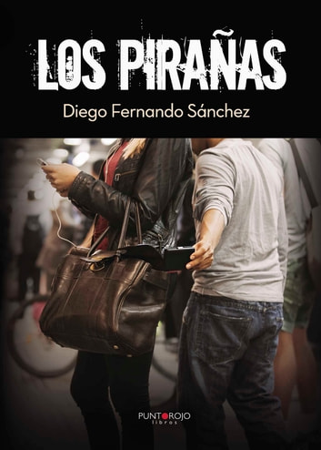Los pirañas ebook by Diego Fernando Sánchez