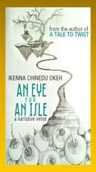 An Eye For An Isle ebook by Ikenna Chinedu Okeh