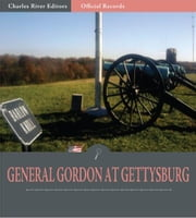 Official Records of the Union and Confederate Armies: General John Gordons Account of Gettysburg and the Pennsylvania Campaign ebook by John Gordon