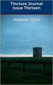 Tincture Journal Issue Thirteen (Autumn 2016) ebook by Daniel Young, Stuart Barnes