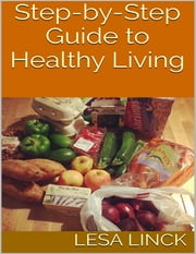 Step By Step Guide to Healthy Living ebook by Lesa Linck