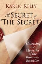 The Secret of The Secret ebook by Karen Kelly