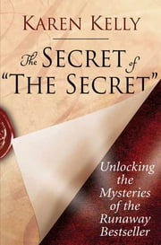 The Secret of The Secret - Unlocking the Mysteries of the Runaway Bestseller ebook by Karen Kelly
