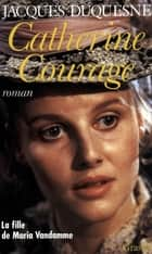 Catherine Courage ebook by Jacques Duquesne