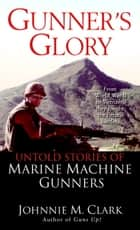 Gunner's Glory ebook by Johnnie Clark