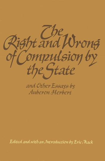 The Right and Wrong of Compulsion by the State ebook by Auberon Herbert