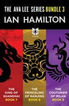 The Ava Lee Series Bundle 3 - The King of Shanghai: Book 7, The Princeling of Nanjing: Book 8, The Couturier of Milan: Book 9 ebook by Ian Hamilton