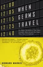 When Germs Travel ebook by Howard Markel