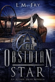 The Obsidian Star - A teen steampunk novella ebook by L.M. Fry