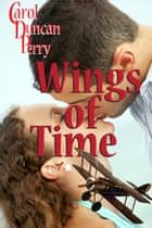 Wings of Time (A Time Travel Romance) ebook by Carol Duncan Perry
