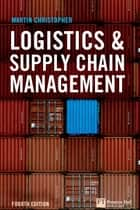 Logistics and Supply Chain Management ebook by Prof Martin Christopher