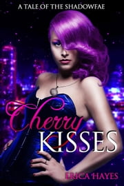 Cherry Kisses - Shadowfae Chronicles, #4.5 ebook by Erica Hayes