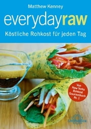 Everyday Raw - Köstliche Rohkost für jeden Tag ebook by Matthew Kenney