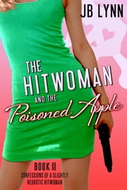 The Hitwoman and the Poisoned Apple ebook by JB Lynn