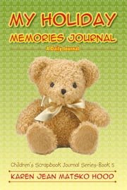My Holiday Memories Journal - A Daily Journal ebook by Karen Jean Matsko Hood