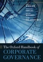 The Oxford Handbook of Corporate Governance ebook by Mike Wright, Kevin Keasey, Igor Filatotchev,...