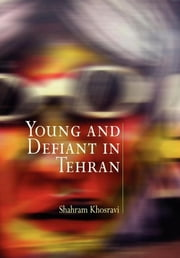 Young and Defiant in Tehran ebook by Shahram Khosravi