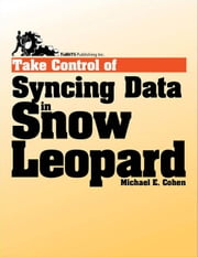Take Control of Syncing Data in Snow Leopard ebook by Michael E Cohen