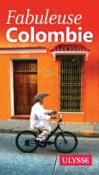Fabuleuse Colombie ebook by Collectif Ulysse