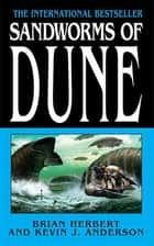 Sandworms of Dune ebook by Brian Herbert, Kevin J. Anderson