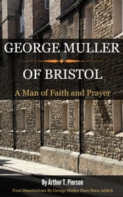 George Muller of Bristol - A Man of Faith and Prayer ebook by Pierson, Arthur T.