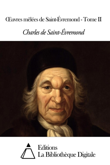 Œuvres mêlées de Saint-Évremond - Tome II ebook by Charles de Saint-Évremond