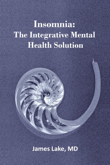 Insomnia: The Integrative Mental Health Solution ebook by James Lake, MD
