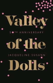 Valley of the Dolls: 50th Anniversary Edition ebook by Jacqueline Susann