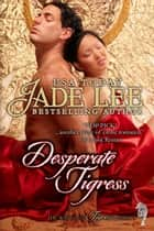 Desperate Tigress (The Way of The Tigress, Book 3) ebook by Jade Lee