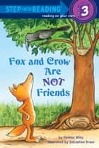 Fox and Crow Are Not Friends ebook by Melissa Wiley, Sebastien Braun
