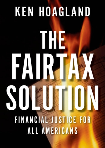 The FairTax Solution - Financial Justice for All Americans ebook by Ken Hoagland